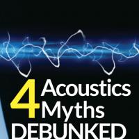 4 Acoustics Myths Debunked